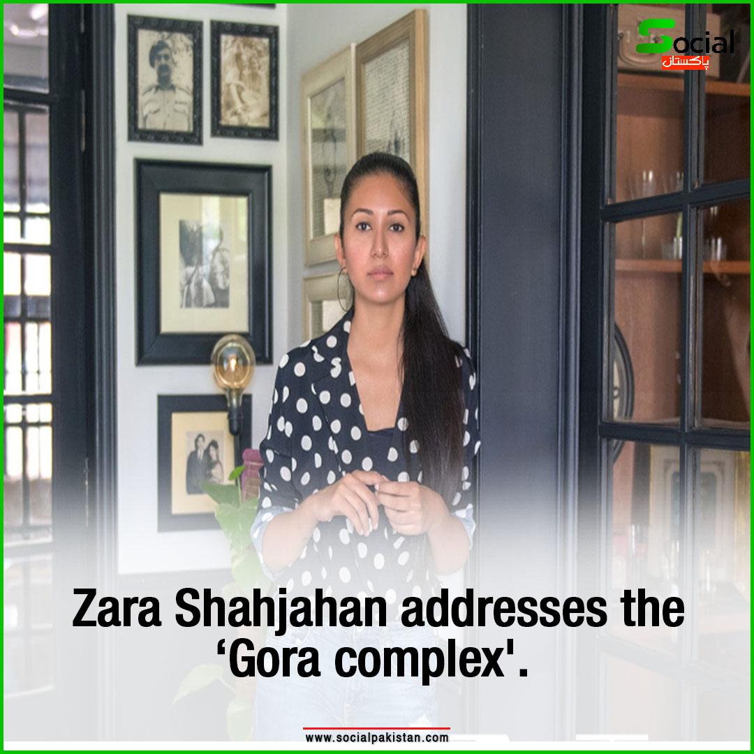 Zara Shahjahan addresses the 'Gora complex'.