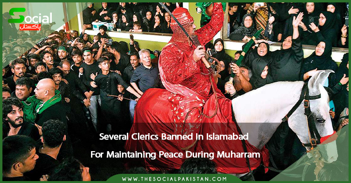 A ban has been put on various clerics in Islamabad in order to maintain harmony during Muharram.